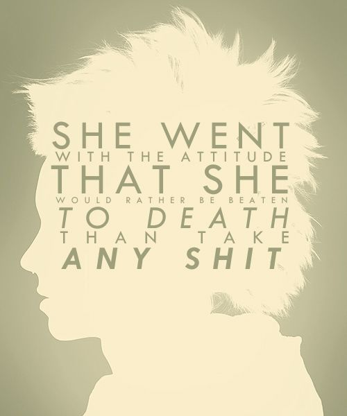 Lisbeth Salander won't take any of your shit. ALSO it's a good motto...