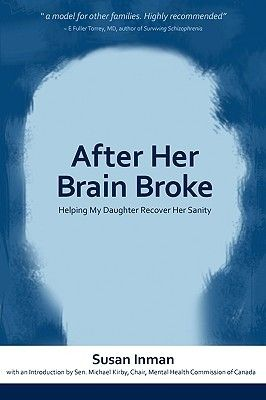 """After Her Brain Broke: Helping My Daughter Recover Her Sanity"" by Susan Inman.[schizoaffective disorder]"