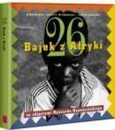 """Eugeniusz Rzewuski (posłowie), Ryszard Kapuściński (auto zdjeć i wybór zdjęć) """"26 bajek z Afryki"""" wyd. Agora S.A. / Green Gallery, 2007 (PL)"""