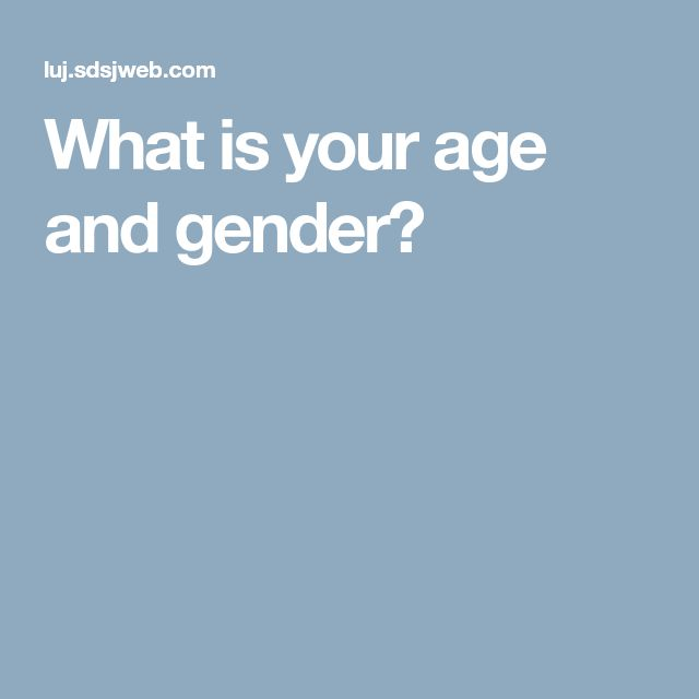 What is your age and gender?