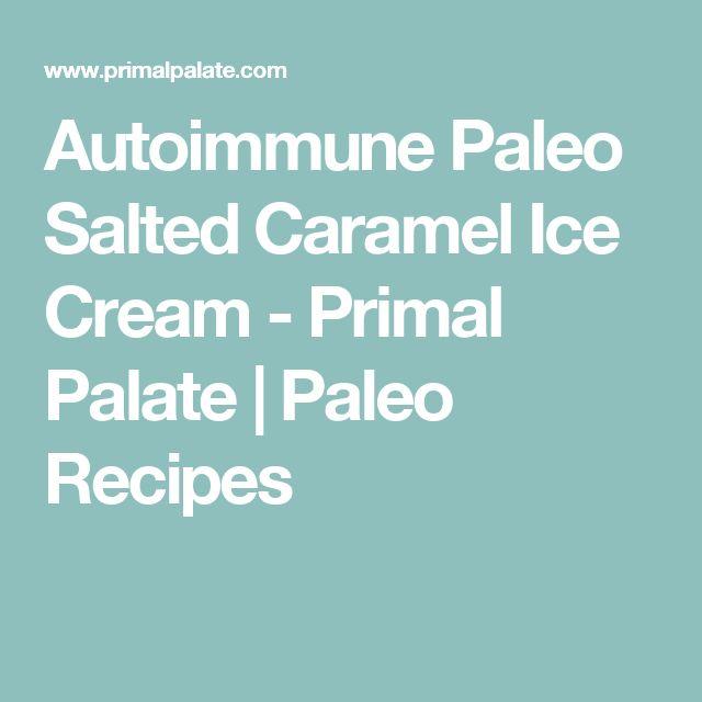 Autoimmune Paleo Salted Caramel Ice Cream - Primal Palate   Paleo Recipes