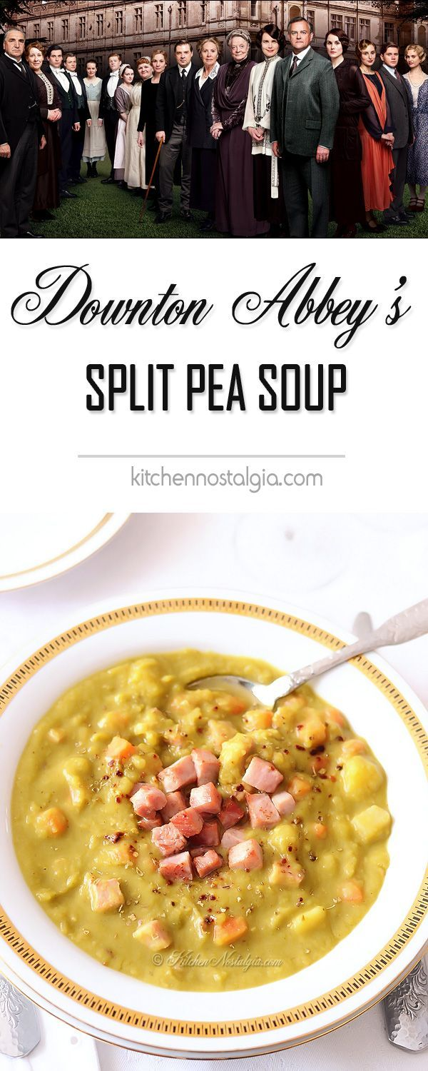 Downton Abbey's Split Pea Soup - Mrs. Patmore's gourmet recipe for green or yellow split pea and ham soup served at the castle - kitchennostalgia.com