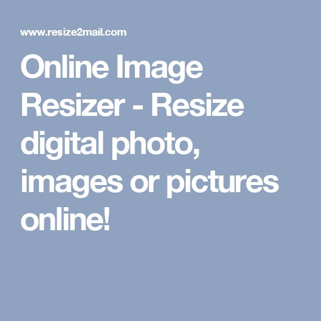 Online Image Resizer - Resize digital photo, images or pictures online!