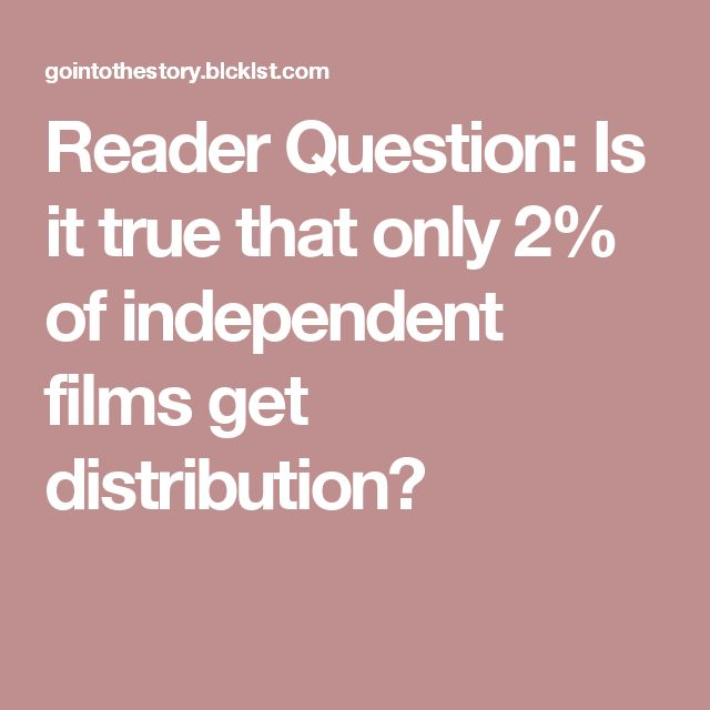 Reader Question: Is it true that only 2% of independent films get distribution?