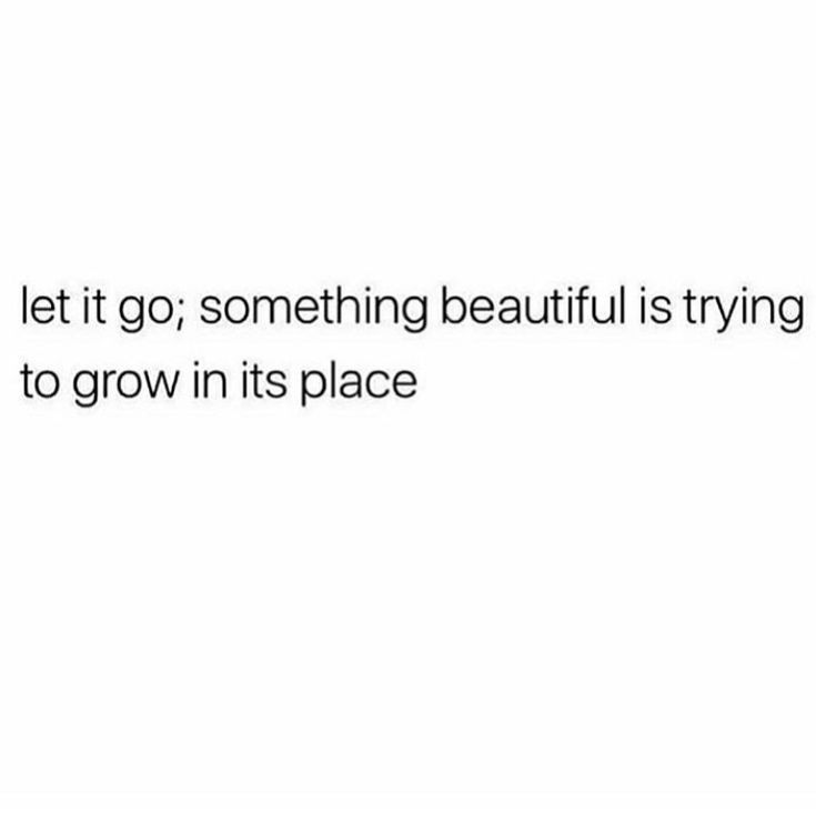 let it go. something beautiful is trying to grow in it's place. i have to be more free, and remember that things that are right for me will come to me