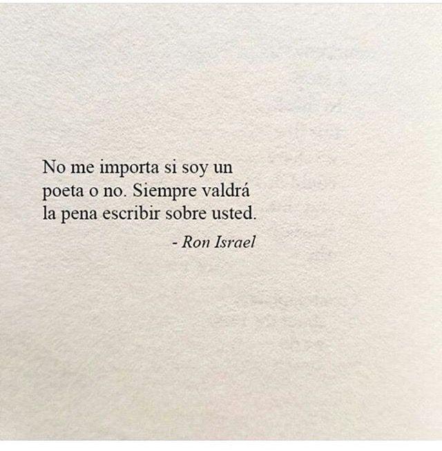No Me Importa Si Soy Un Poeta O No Siempre Valdrá La Pena