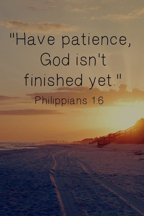 """Have patience, God isn't finished yet."" Philippians 1:16 #Bibleverse #Patience"