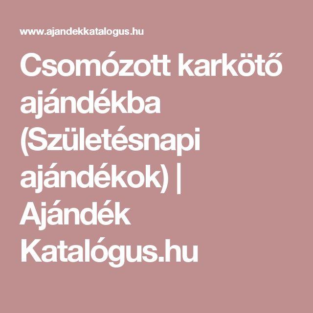 Csomózott karkötő ajándékba (Születésnapi ajándékok) | Ajándék Katalógus.hu