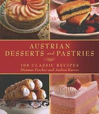 Austrian Desserts And Pastries: 108 Classic Recipes PDF