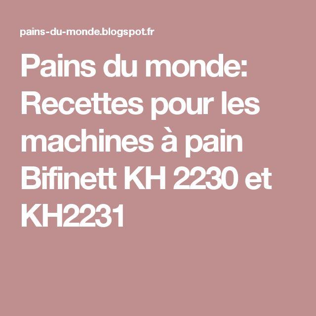 Pains du monde: Recettes pour les machines à pain Bifinett KH 2230 et KH2231