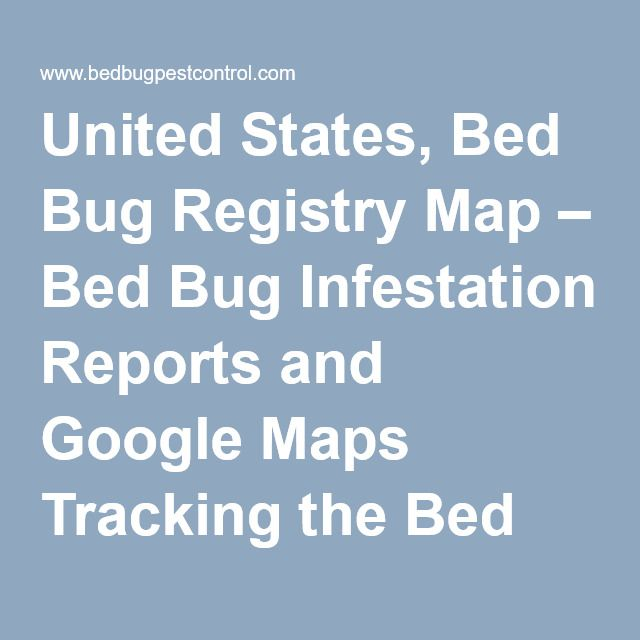 Best Bed Bug Report Ideas On Pinterest Bed Bugs Hotels Bed - Map of bed bug infestation in us