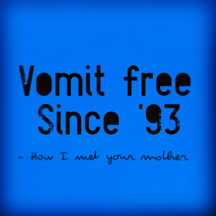 How I Met Your Mother quote. #ted #robin #himym Vomit free since '93. LOL