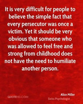 alice miller quotes | alice-miller-alice-miller-it-is-very-difficult-for-people-to-believe ...