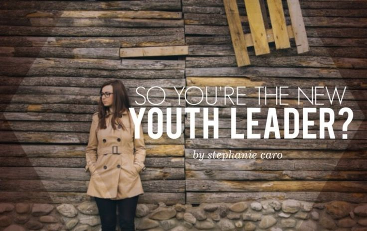 Stephanie Caro shares some practical advice for the new youth leader.