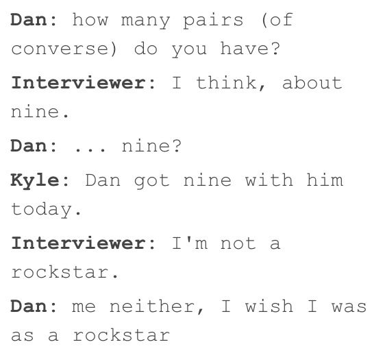 Do you guys ever get annoyed on how Dan does not understand he is famous? There is a line between humble and just annoying and I feel he is flirting with the line. But that's OK I love him anyways, all flaws included =)