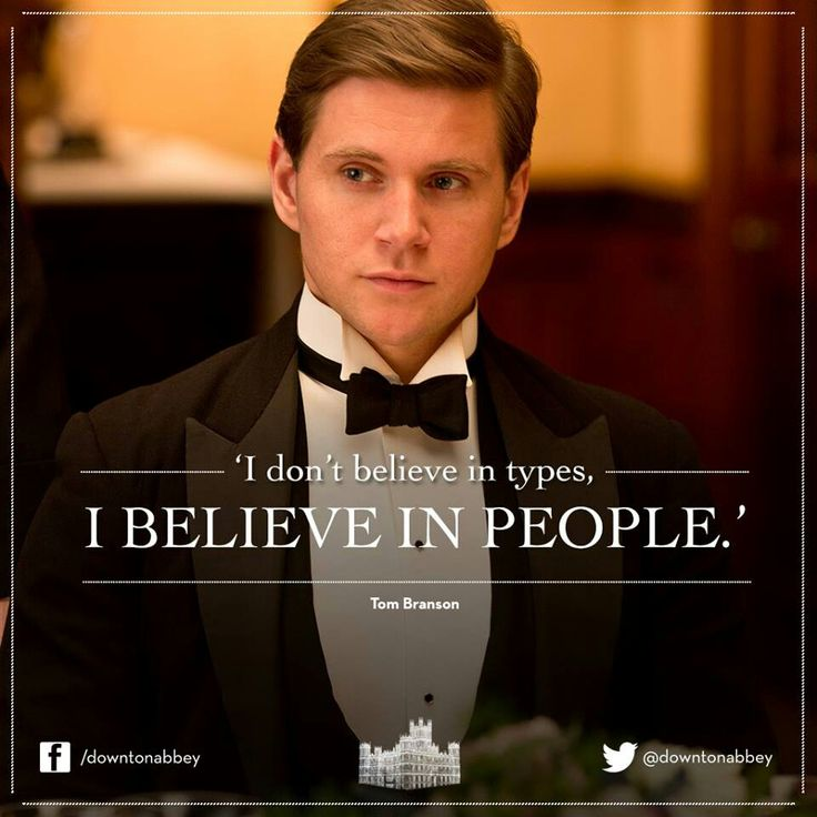 "Tom Branson- Downton Abbey quote- ""Yo no creo en tipos de gente, creo en la gente"""