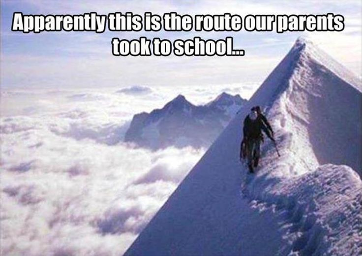Apparently this is the route our parents took to school .... ha ha someting like this ;)