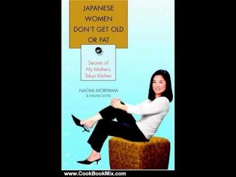Cooking Book Review: Japanese Women Don't Get Old or Fat: Secrets of My Mother's Tokyo Kitchen by.