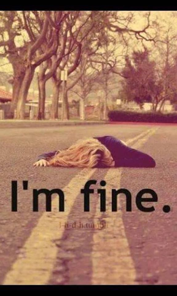 I don't quite know why I found this funny. Obviously I'm not fine, I'm laying in the road like roadkill