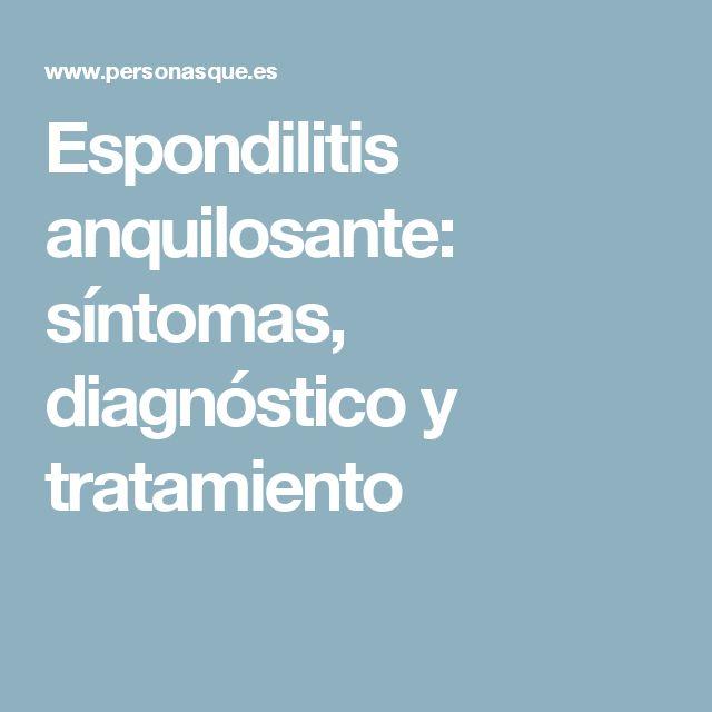 Espondilitis anquilosante: síntomas, diagnóstico y tratamiento