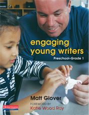 Engaging Young Writers, Preschool-Grade 1 by Matt Glover - Heinemann Publishing  Saw Matt at the NE state K conference-- he was really great!  Need to read some of his books now...