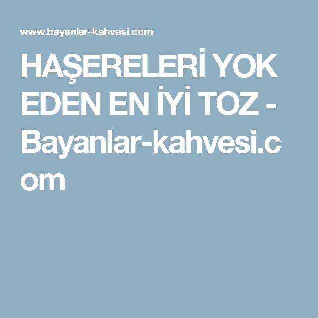 HAŞERELERİ YOK EDEN EN İYİ TOZ - Bayanlar-kahvesi.com