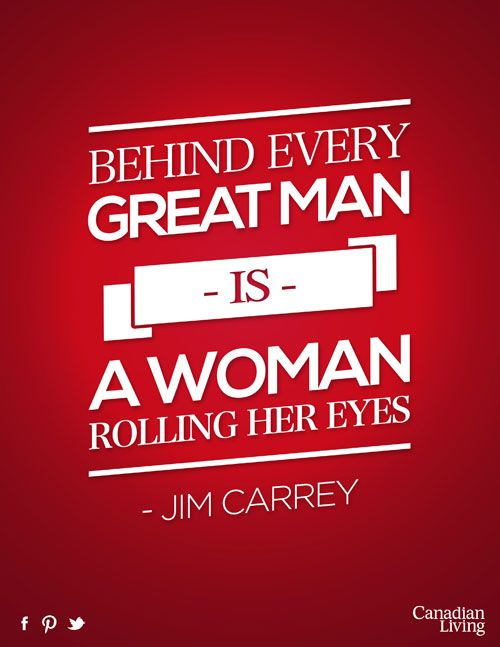 Quotes About Being A Great Woman: Jim Carrey: Behind Every Great Man Is A Woman Rolling Her