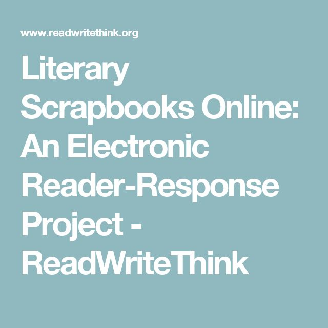 Literary Scrapbooks Online: An Electronic Reader-Response Project - ReadWriteThink