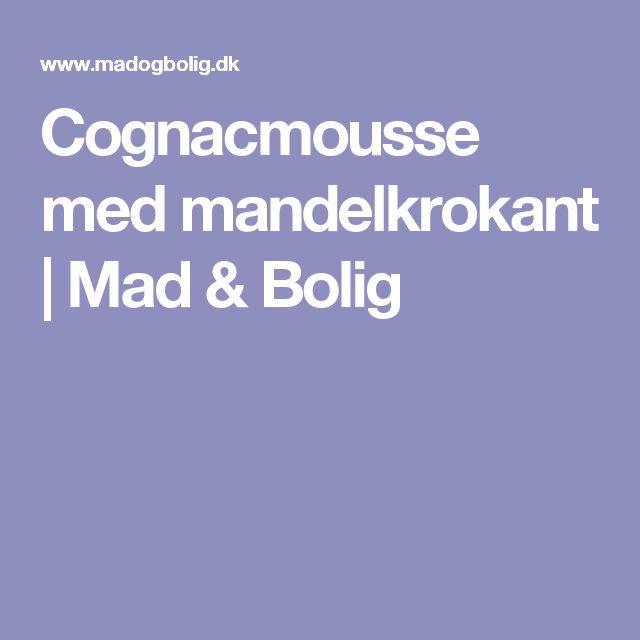 Cognacmousse med mandelkrokant | Mad & Bolig