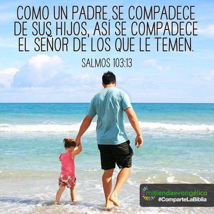 Salmos 103:13-14 Como el padre se compadece de los hijos, se compadece Jehová de los que le temen. Porque él conoce nuestra condición; Se acuerda de que somos polvo.♔