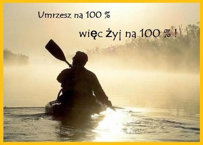 Umrzesz na 100%, więc żyj na 100% !