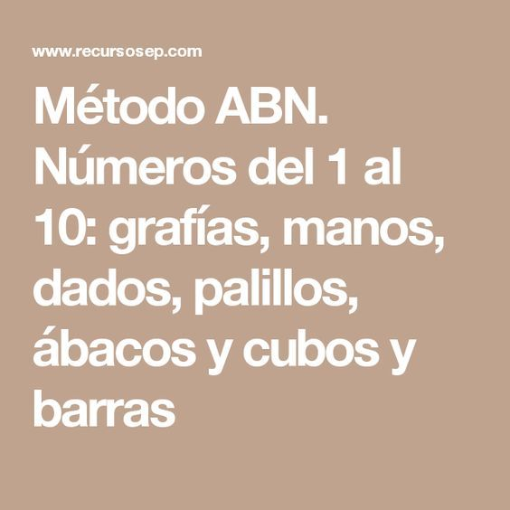 Método ABN. Números del 1 al 10: grafías, manos, dados, palillos, ábacos y cubos y barras
