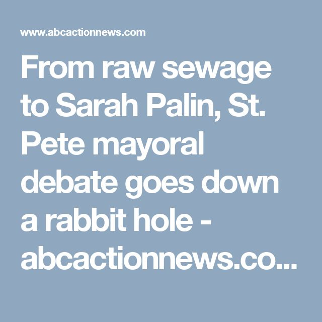 From raw sewage to Sarah Palin, St. Pete mayoral debate goes down a rabbit hole - abcactionnews.com WFTS-TV