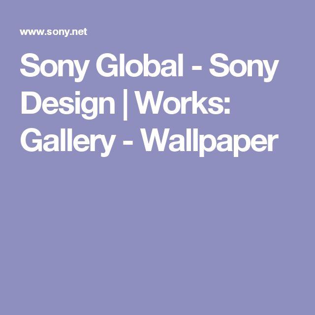 Sony Global - Sony Design   Works: Gallery - Wallpaper