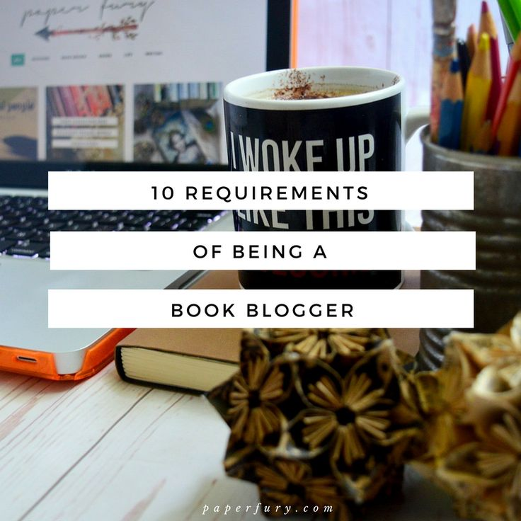 10 (Totally Legit, Trust Me Now) Requirements of Being a #BookBlogger