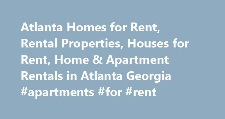 Atlanta Homes for Rent, Rental Properties, Houses for Rent, Home & Apartment Rentals in Atlanta Georgia #apartments #for #rent http://renta.remmont.com/atlanta-homes-for-rent-rental-properties-houses-for-rent-home-apartment-rentals-in-atlanta-georgia-apartments-for-rent/  #houses for rent in atlanta # What's Happening in Atlanta 950 Marietta St NW Atlanta, GA 30318 (678) 973-1133 Atlanta's Source for Home Rentals, Apartments, Homes for Rent Atlanta home rental listings are a booming portion…