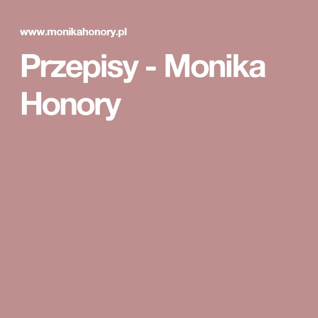 Przepisy - Monika Honory