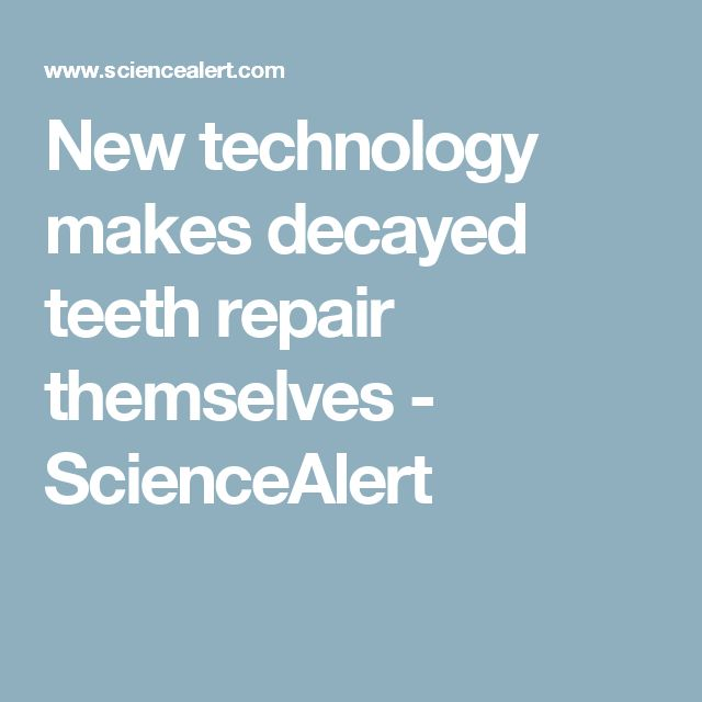 New technology makes decayed teeth repair themselves - ScienceAlert