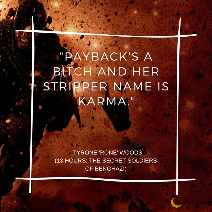Payback's a bitch and her stripper name is Karma. – Tyrone 'Rone' Woods (13 Hours: The Secret Soldiers of Benghazi)