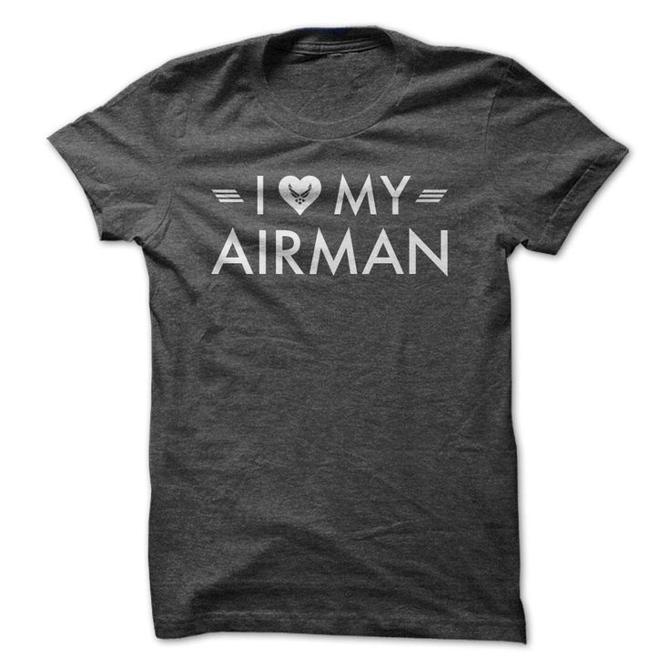 I Love My Airman - US Air Force Hearty Shirt: For Veterans day.