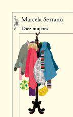 Diez mujeres de Marcela Serrano http://aladi.diba.cat/record=b1649180~S171*cat