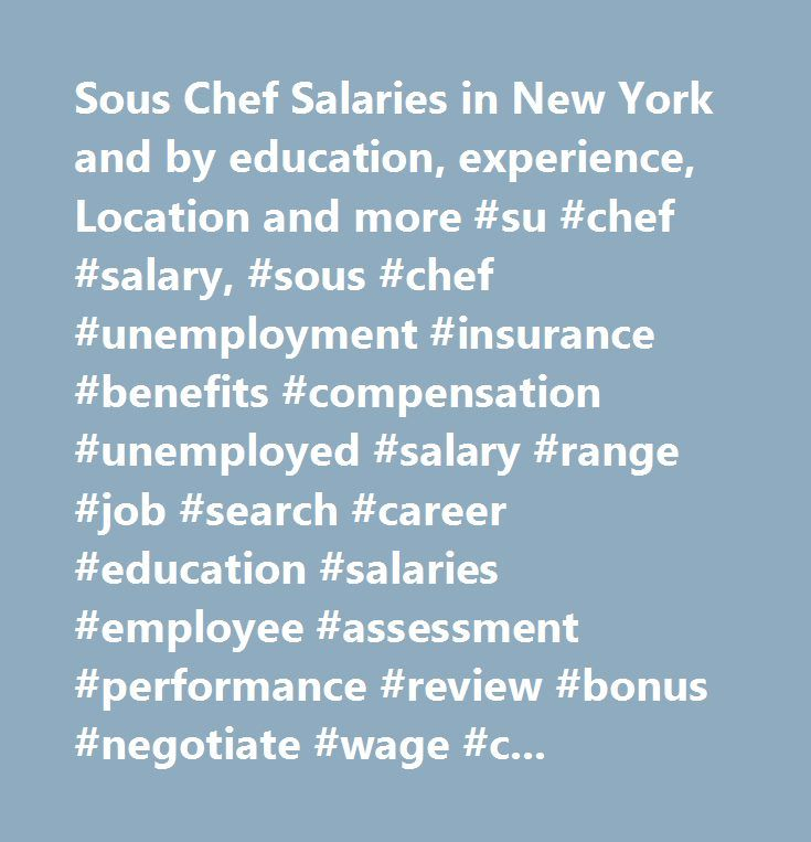 Sous Chef Salaries in New York and by education, experience, Location and more #su #chef #salary, #sous #chef #unemployment #insurance #benefits #compensation #unemployed #salary #range #job #search #career #education #salaries #employee #assessment #performance #review #bonus #negotiate #wage #change #advice #california #new #york #jersey #texas #illinois #florida…