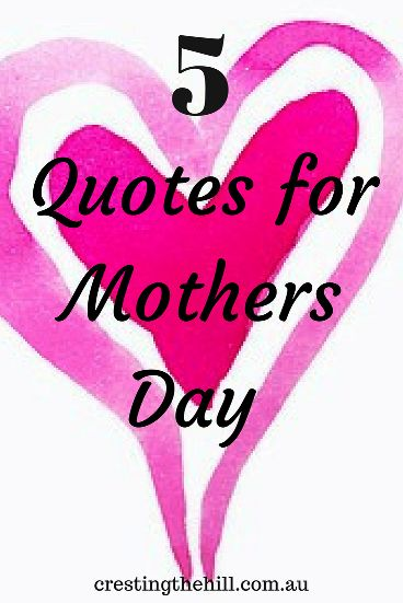 Five Quotes about mothers, kids and parenting for Mothers Day