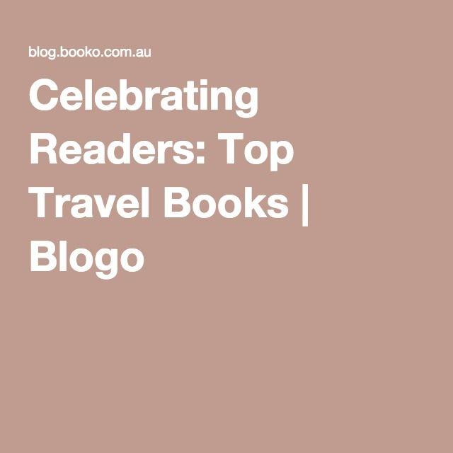 Celebrating Readers: Top Travel Books | Blogo