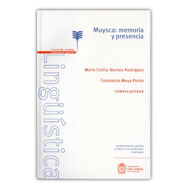 Muysca: memoria y presencia – María Emilia Montes Rodríguez y Constanza Moya Pardo – Universidad Nacional de Colombia www.librosyeditores.com Editores y distribuidores.