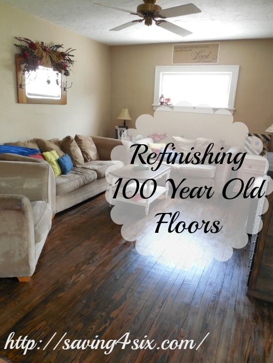 Refinishing 100 Year Old Floors | Saving 4 Six. House RenovationsFixer ...