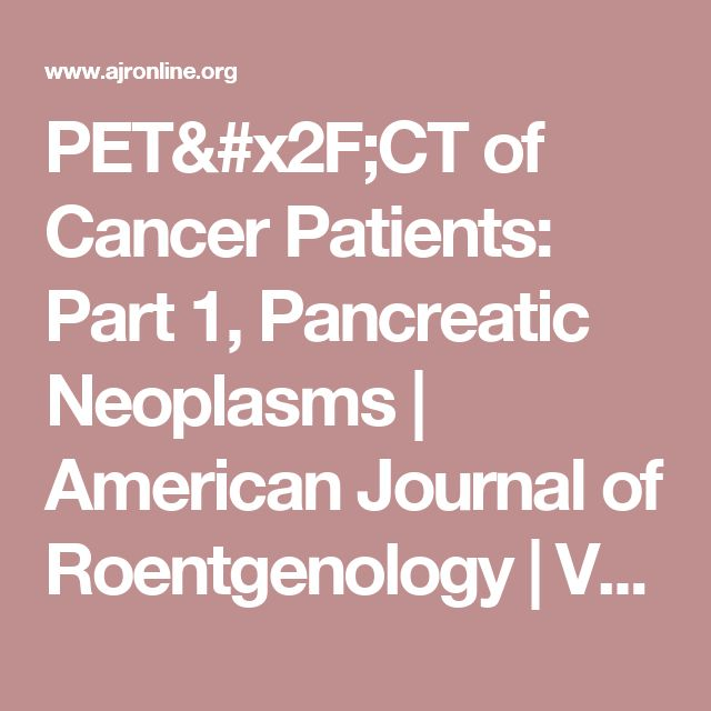 PET/CT of Cancer Patients: Part 1, Pancreatic Neoplasms | American Journal of Roentgenology |   Vol. 199, No. 5