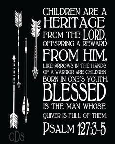 Psalm 127:3-5 Children are a Heritage from by CourtneyShaverDesign