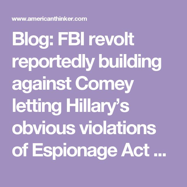 Blog: FBI revolt reportedly building against Comey letting Hillary's obvious violations of Espionage Act go unprosecuted