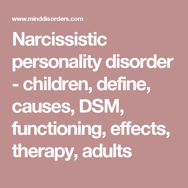 Narcissistic personality disorder - children, define, causes, DSM, functioning, effects, therapy, adults